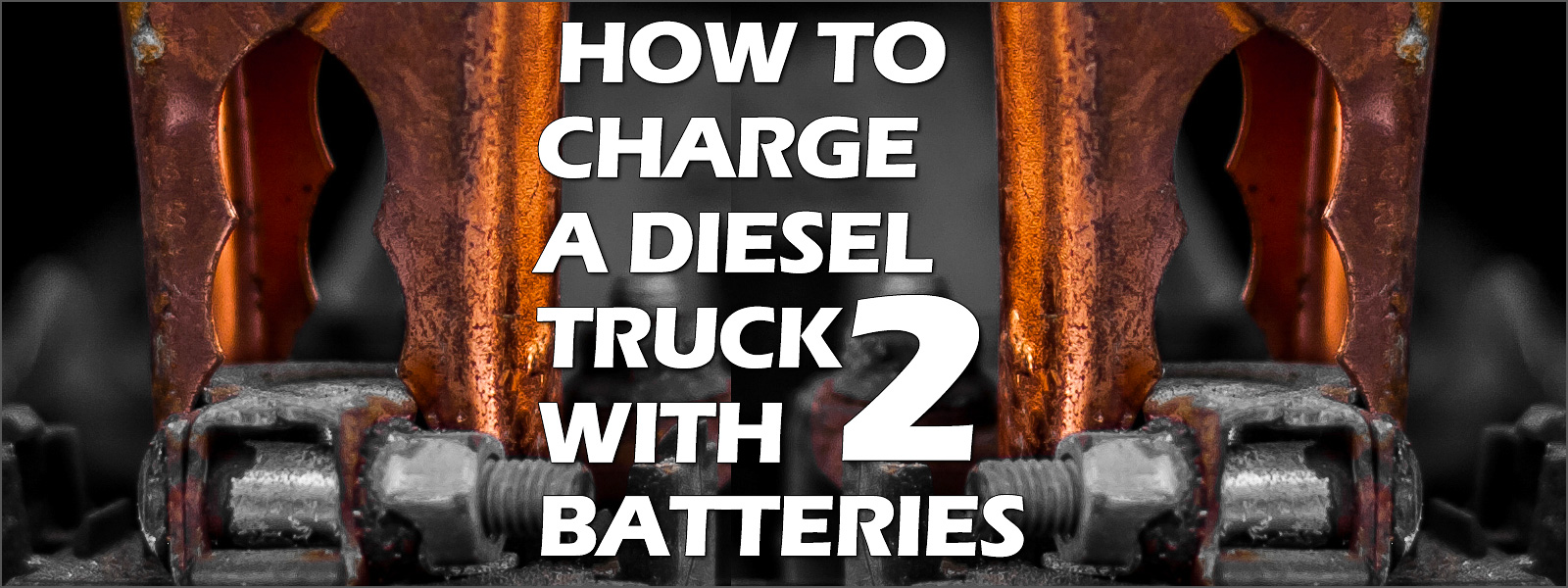 How to Charge a Diesel Truck with Two Batteries